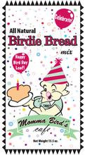 Momma's Birdie Bread- Happy Bird Day Loaf